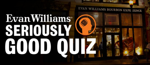 Think you know Bourbon? Prove it. Test your knowledge in the Evan Williams Seriously Good Quiz. Take the behind-the-bottle tour. Then answer a series of questions for a chance to win a trip for two to the Evan Williams Bourbon Experience in Louisville, KY, valued at $3,300. Plus, all participants are entered for a chance to win one of 40 Evan Williams Prize Packs. How's that for Seriously Good?