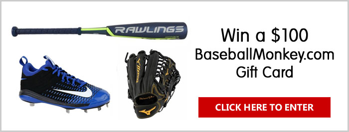 Click Here for your chance to win a $100 Gift Card to Spend at BaseballMonkey.com