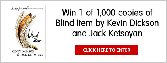 Enter for your chance to win one of 1,000 copies of the book, Blind Item by Kevin Dickson and Jack Ketsoyan from MacMillan Books