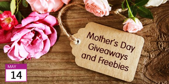 Mother's Day Giveaways, Freebies and Deals