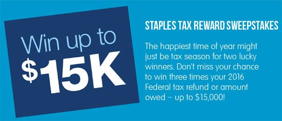 Staples is two winners their 2016 Federal income tax refund or amount owed up to a maximum prize of $15,000, awarded as a check in their Staples Tax Reward Sweepstakes