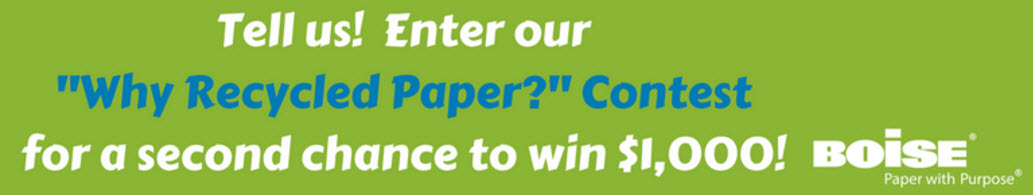 Boise wants you to tell them why you recycled paper in a video for you chance to win $250, $500 or $1,000 and a carton of Boise ASPEN 30 Recycled Multi-Use Paper. Seven Honorable Mention Winners will receive a $25 Amazon e-gift card and one ream of Boise ASPEN 30 Recycled Multi-Use Paper.