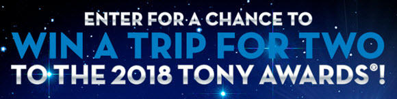 Enter for your chance to win a trip to New York City to attend the 72nd Annual Tony Awards show and Tony Awards Gala Group tour of New York City