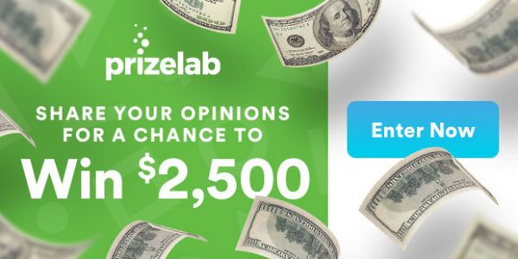 Click Here for your chance to win $2,500 in cash from PrizeLab. Share your opinions for your chance to win. PrizeLab is on a mission to create more engaging promotions, and offer more appealing prizes. That's why they want to learn what you like so they can tell you about promotions you'll love to enter and win!