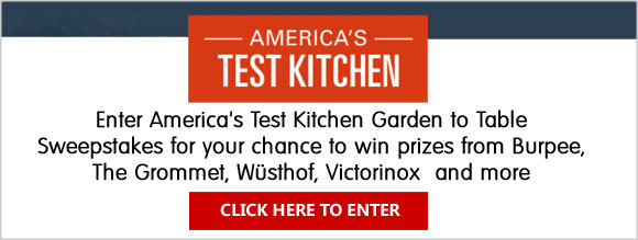 Enter America's Test Kitchen Garden to Table Sweepstakes for your chance to win prizes from Burpee, The Grommet, Wüsthof, Victorinox and more