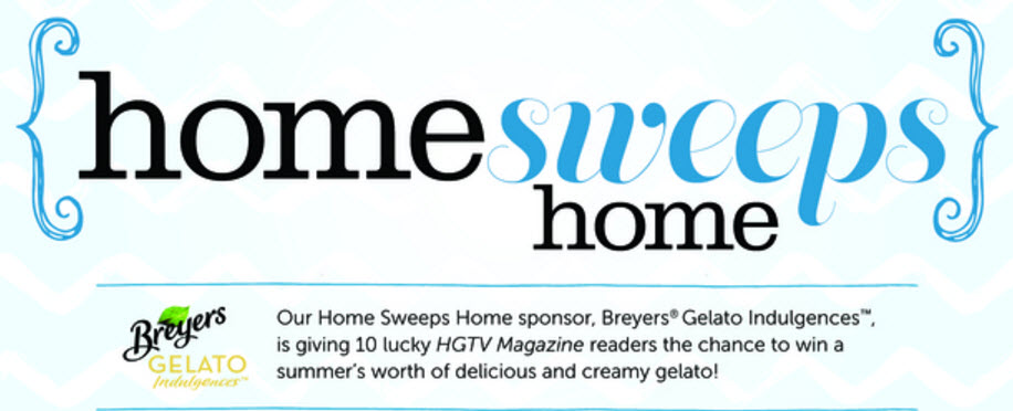 The HGTV Home Sweeps Home sponsor, Breyers Gelato Indulgences, is giving 10 lucky HGTV Magazine readers the chance to win a summer's worth of delicious and creamy gelato!