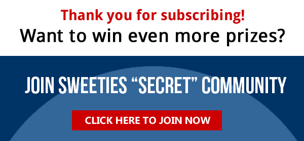 Want to win more prizes? Join Sweeties Secret Community