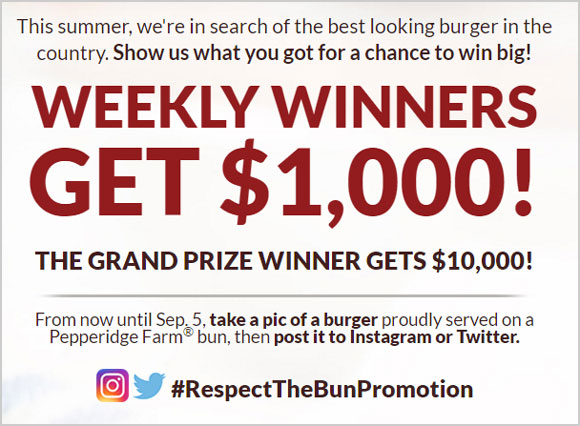 This summer Pepperidge Farm is in search of the best looking burger in the country. Show us what you got for a chance to win big! WEEKLY WINNERS get $1,000! The GRAND PRIZE WINNER gets $10,000!