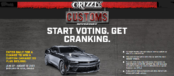 Enter the Grizzly Customs Sweepstakes daily for a chance to win a custom Camaro SS PLUS $25,000! JUNE 27 - AUGUST 22 OVER $500,000 IN TOTAL PRIZES.
