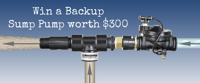 Click Here for your chance to win $300 Backup Sump Pump from Base Products Corporation.