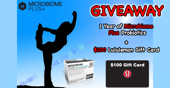 Enter for your chance to win a$100 Gift Card for Lululemon and 1 Year Supply of Microbiome Plus Advanced Probiotics.