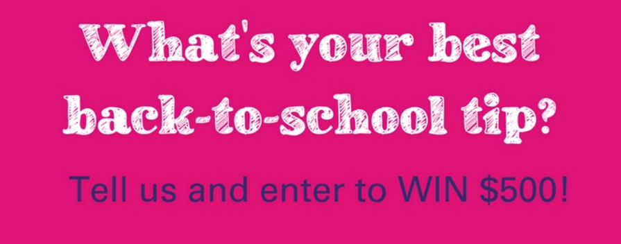 Share your your best back-to-school tip is and enter to win a $500 Visa gift card for back-to-school supplies!
