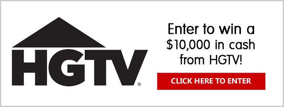 Enter for your chance to win a $10,000 cash prize from HGTV. You may enter once a day through September 5th