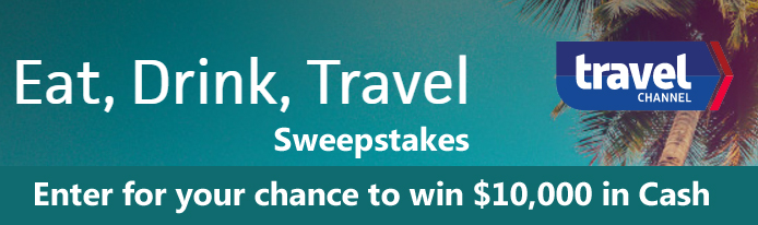 Enter theTravel Channel's Eat, Drink, Travel Sweepstakes for your chance to win $10,000 in cash