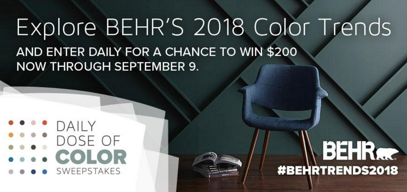 Enter theBehr Daily Dose of Color Sweepstakes each day for your chance to win a $200 The Home Depot gift card and that day's paint sample color