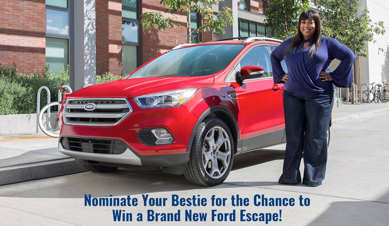 """Do you have a friend that's been there for you through thick and thin? Nominate your bestie for an EPIC prize – a brand new Ford Escape. Tell """"The Real"""" why they deserve a chance to win!"""