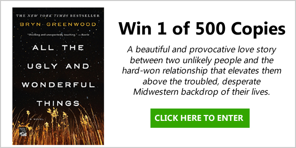 Enter to win 1 of 500 copies of the book, All the Ugly and Wonderful Things by Bryn Greenwood. A beautiful and provocative love story between two unlikely people and the hard-won relationship that elevates them above the troubled, desperate Midwestern backdrop of their lives.