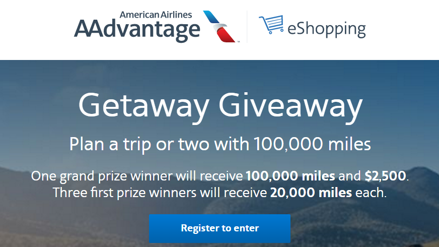 One grand prize winner will receive 100,000 miles and $2,500 and three first prize winners will receive 20,000 miles each in theAAdvantage eShopping Mall Getaway Giveaway