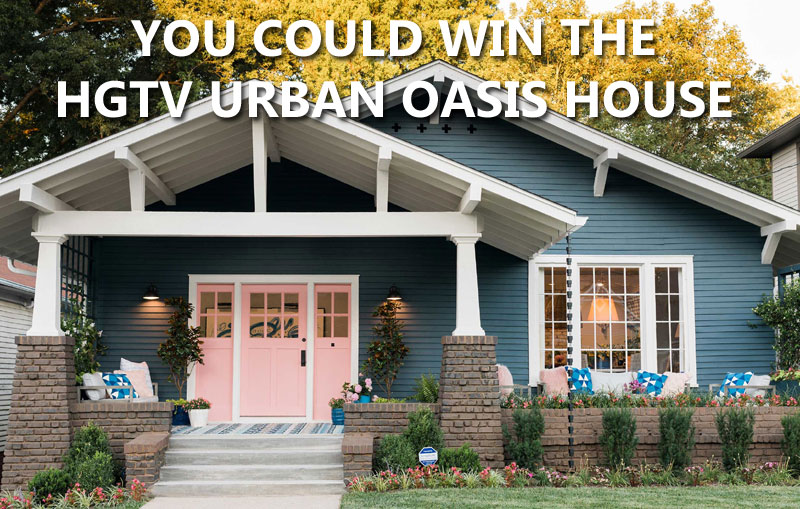 You could win the HGTV Urban Oasis 2017 Home OR $300,00 in Cash! - Winners Choice! Starts October 2