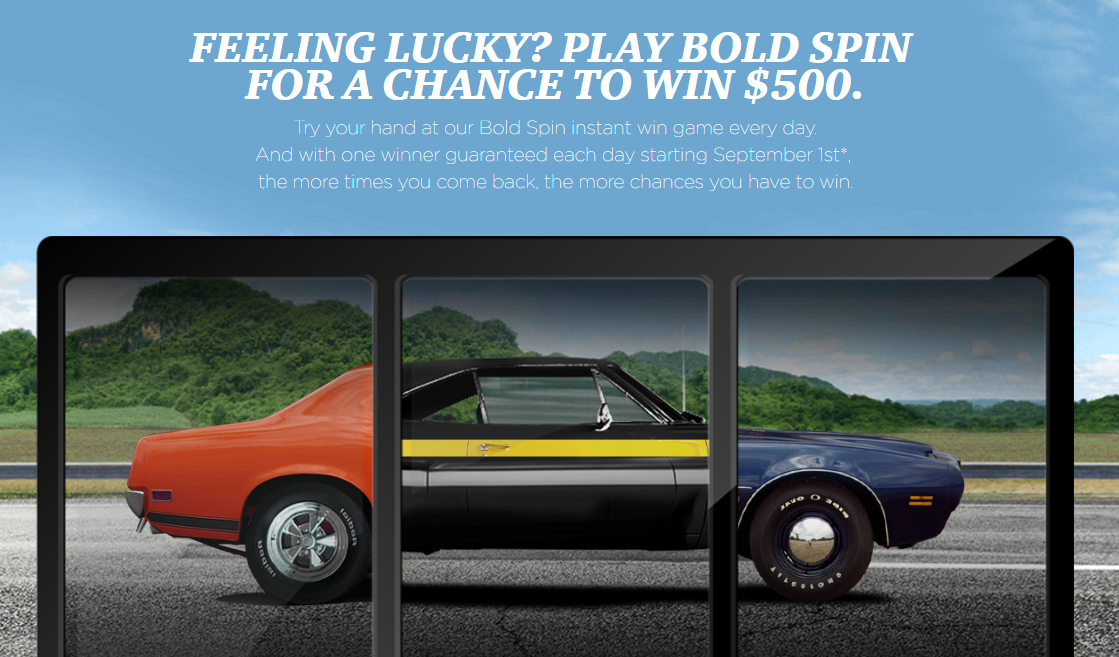 Try your hand at Winston's Bold Spin instant win game every day to win prizes. One winner is guaranteed to win each day. The more times you come back and play, the more chances you have to win.