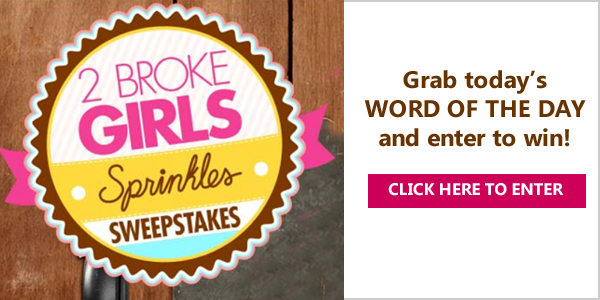 Grab your 2 Broke Girls word of the day code and enter for your chance to win a trip for two to Los Angeles or 1 of 100 2 Broke Girls merchandise prize packages