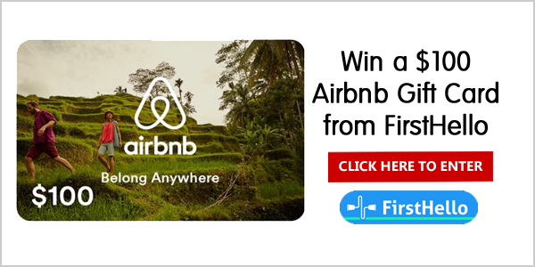 Enter to win a $100 Airbnb gift card from FirstHello Click Here to Enter