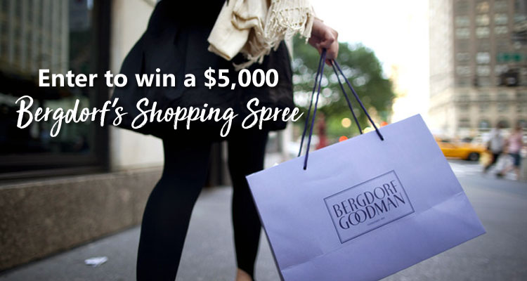Enter for your chance to win a$5,000 Bergdorf Goodman shopping spree