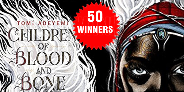Enter to win 1 of 50 copies of Children of Blood and Bone by Tomi Adeyemi