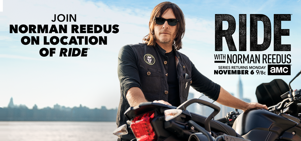 AMC Network On Location With Norman Reedus Sweepstakes: One lucky AMC Walking Dead fan will Go on location of Ride with Norman Reedus in a future episode taping, and meet Norman in person