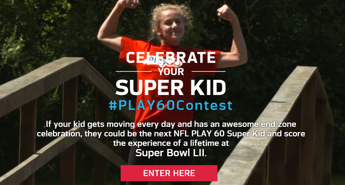 If your kid gets moving every day and has an awesome end zone celebration, they could be the next NFL PLAY 60 Super Kid and score the experience of a lifetime at Super Bowl LII.