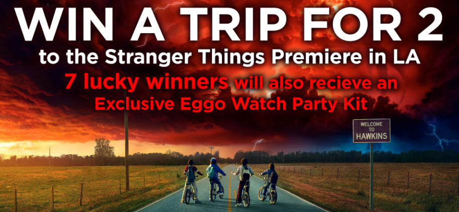 Enter to win a trip to The Stranger Things 2 Premiere or 1 of 7 Exclusive Eggo Watch Party Kits