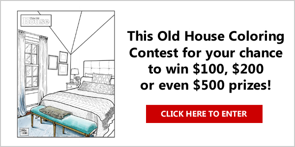 Enter This Old House Coloring Contest for your chance to win $100, $200 or even $500 prizes!
