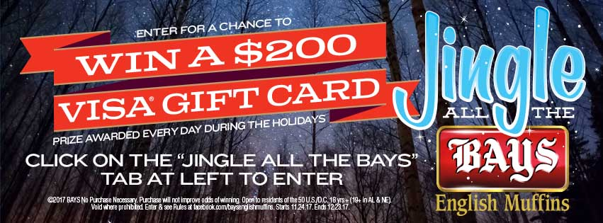 Enter the Bays English Muffins Jingle All The Bays Sweepstakes for your chance to win a $200 Visa gift cards. There will be a new winner each day