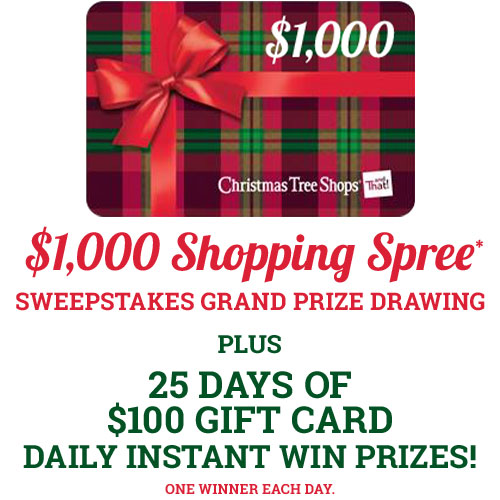 Christmas Tree Shops is giving away a $1,000 gift card plus one person each day will win a $100Christmas Tree Shops Gift Card
