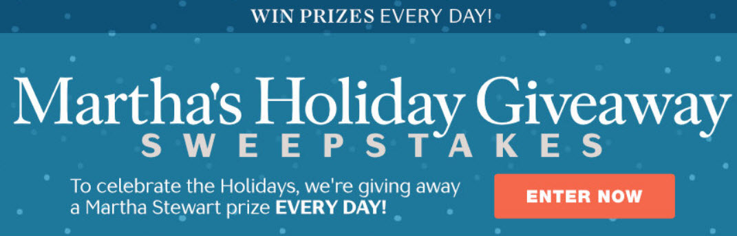 To celebrate the holidays, Martha Stewart is giving away prizes everyday until December 25th