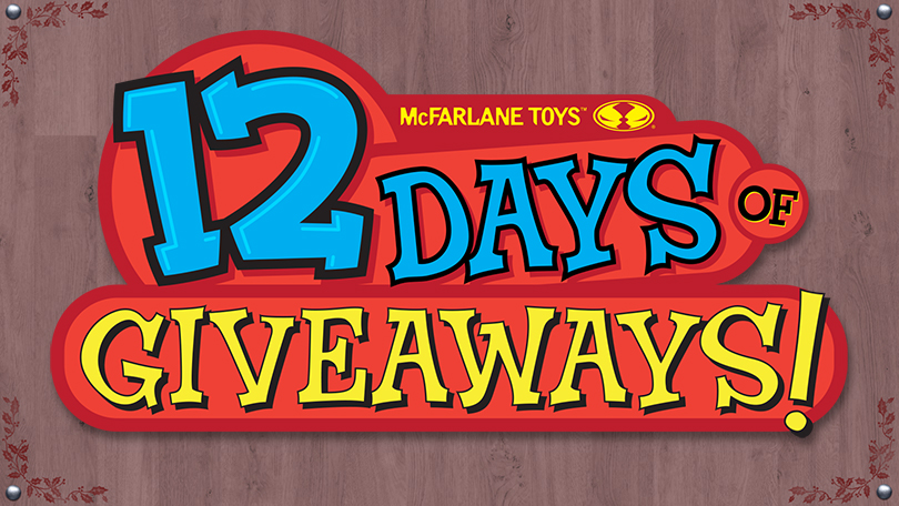 "McFarlane Toys is hosting a ""12 days of giveaways"" just in time for the holidays and giving away all new toys each day of the giveaway."