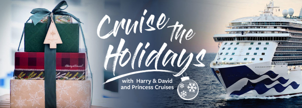 Ready to cruise away with your plus-one or shop for friends and family (or yourself)? Simply enter for a chance to WIN a $2,500 voucher good for one year from date of issuance towards a Princess Cruise trip for up to two or one of two $500 Harry & David gift cards.