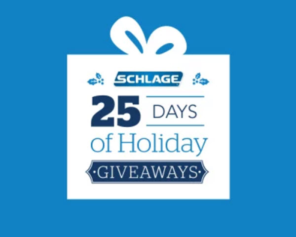 'Tis the season to win prizes and Schlage is giving away prizes every day during its 25 Days of Holidays Giveaways Sweepstakes. Enter now for your chance to win.