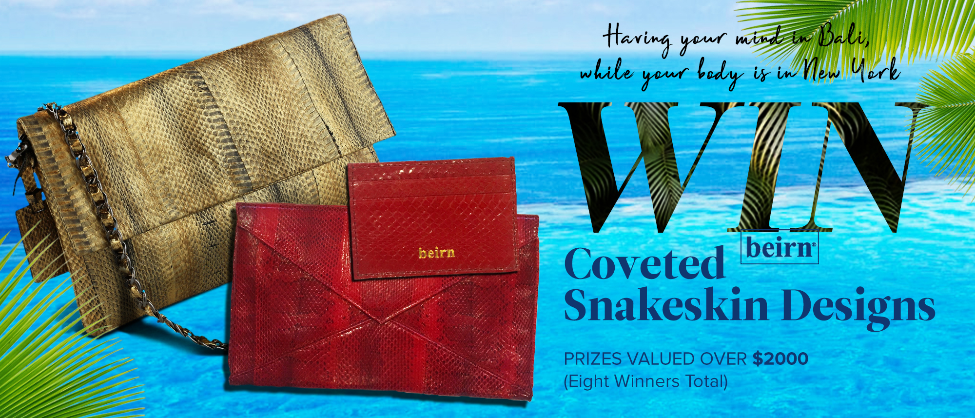 Enter for your chance to win one of 8 Beirn coveted snakeskin designs inspired by the beaches of Bali.Beirn bags are handmade and painted making no two bags the same.