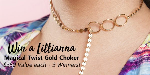 Lillianna is giving away 3 of her most favorite chokers! Handmade in Los Angeles, with a 14k-gold filled material and accompanied with a 1 year warranty, our Magical Twist choker is hot and versatile. With 5+ styles in 1, this magical choker will sparkle and shine however you wear it. Sign up today!