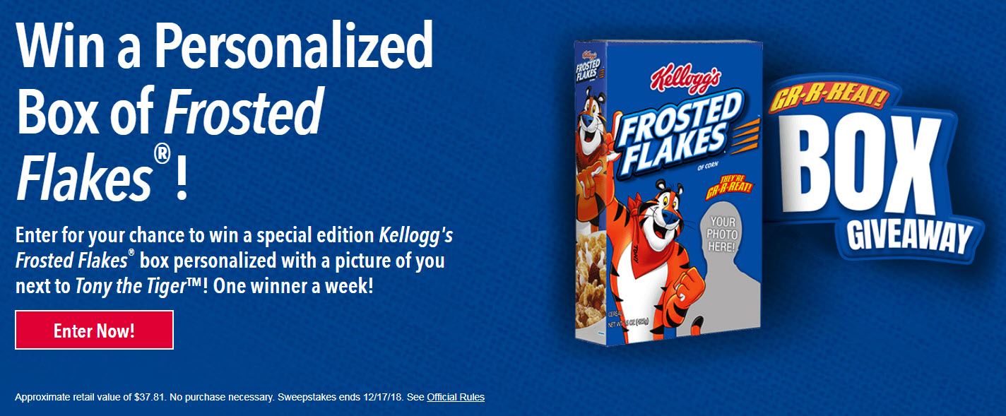 41 WINNERS! Enter to win aPersonalized Kellogg's Frosted Flakes cereal box. Details Here