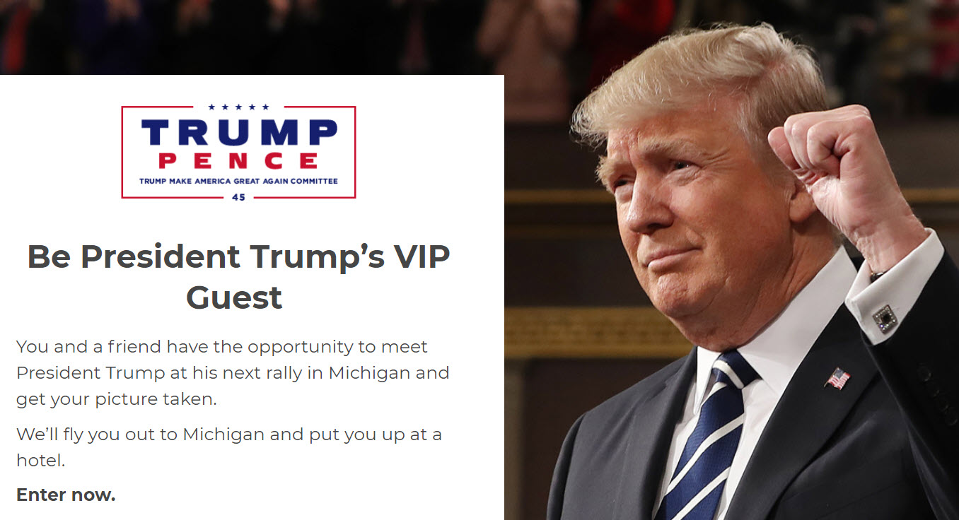 Be President Trump's VIP Guest in Michigan. Enter for your chance to meet President Trump at his next rally in Michigan and get your picture taken.