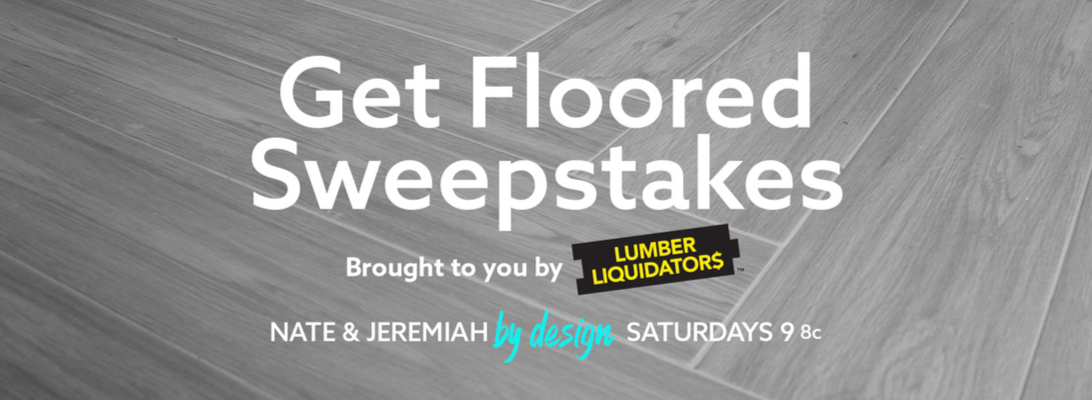 Watch Nate and Jeremiah By Design Saturdays at 9/8c on TLC and enter for the chance to win $5,000 of flooring from Lumber Liquidators!