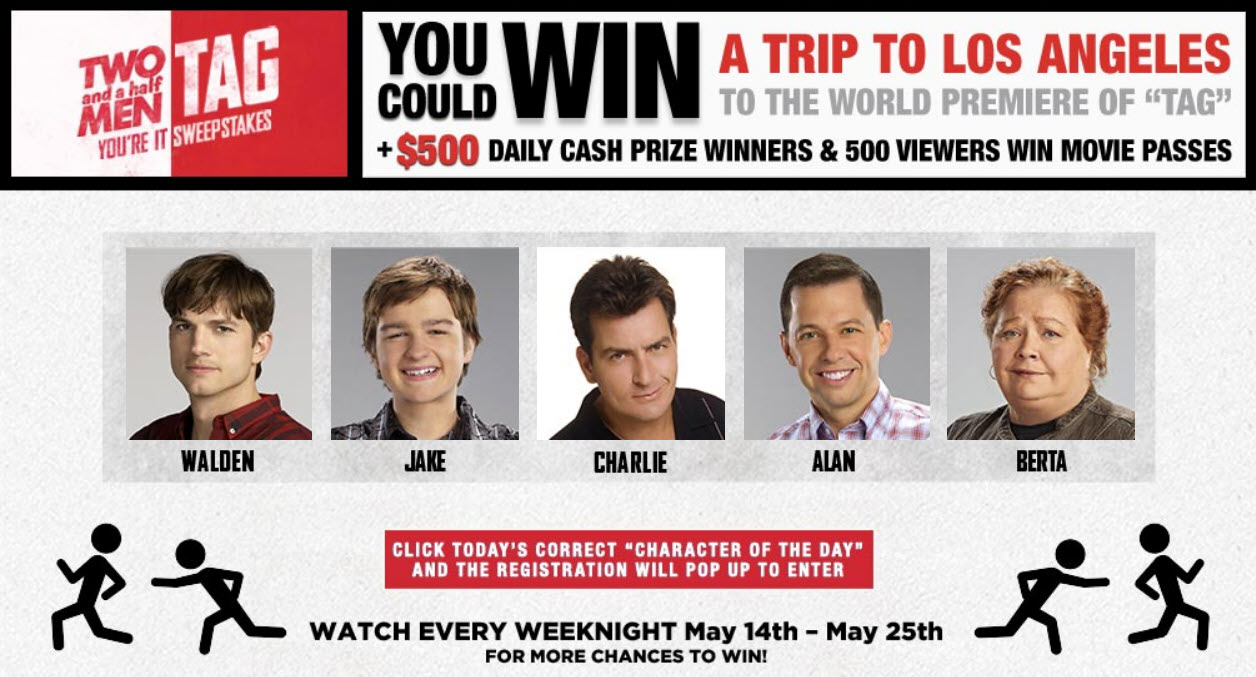 "Watch ""Two And A Half Men"" weekdays and enter the Two And A Half Men TAG Sweepstakes daily for your chance to win one of the daily $500 cash prizes, free passes to TAG and be entered to win the grand prize, a trip for two to Los Angeles."