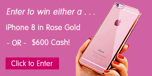 Win an iPhone 8 Rose Gold or $600 Cash!