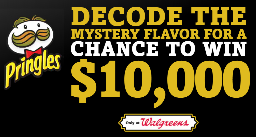 Do you want to win $10,000 in cash! Visit your local Walgreens and pick up a can of Pringles and use the decoder to guess the correct flavor for your chance to win! Enter once a day for more chances.