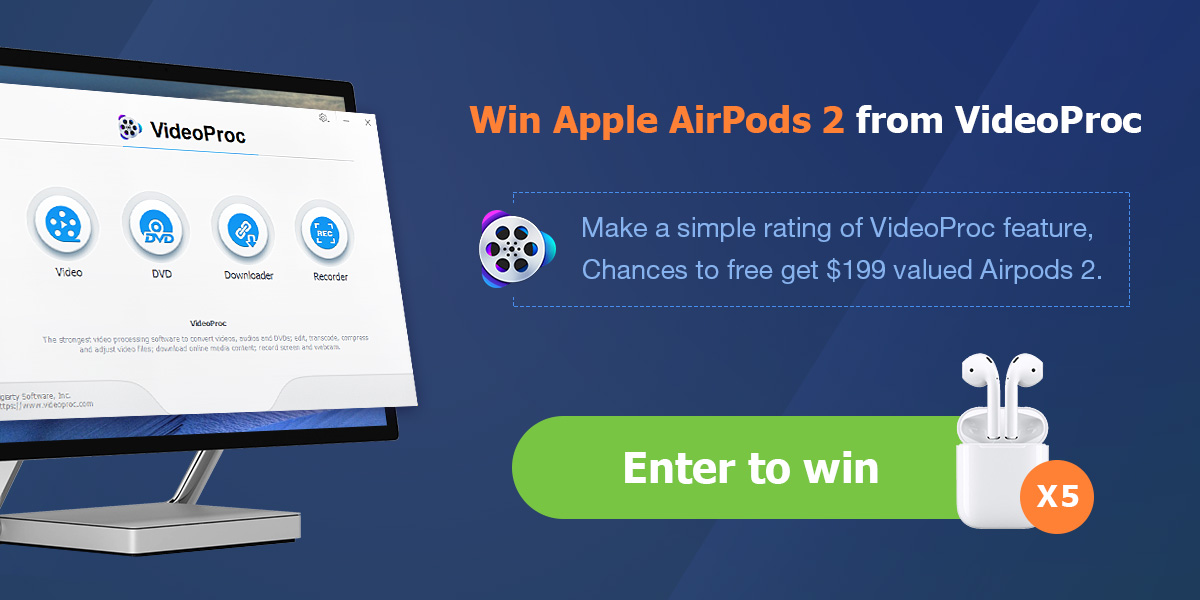 Enter for your chance to win a pair ofAirPods 2 valued at $199 each. There will be 5 winners. Rate the VideoProc software features for your chance to win.