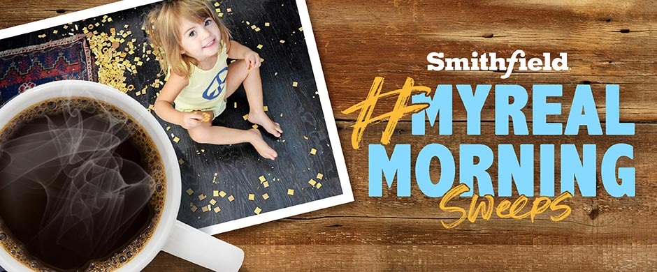 """Enter Smithfield Foods """"My Real Morning"""" Sweepstakes for your chance to win weekly prizes and be entered to win the grand prize, $2,000 in cash!"""