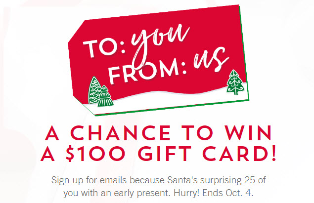 Enter for your chance to win a $100 Bath & Body Works gift card. Sign up for Bath & Body Works emails because Santa's surprising 25 of you with an early present. Hurry! Ends Oct. 4.