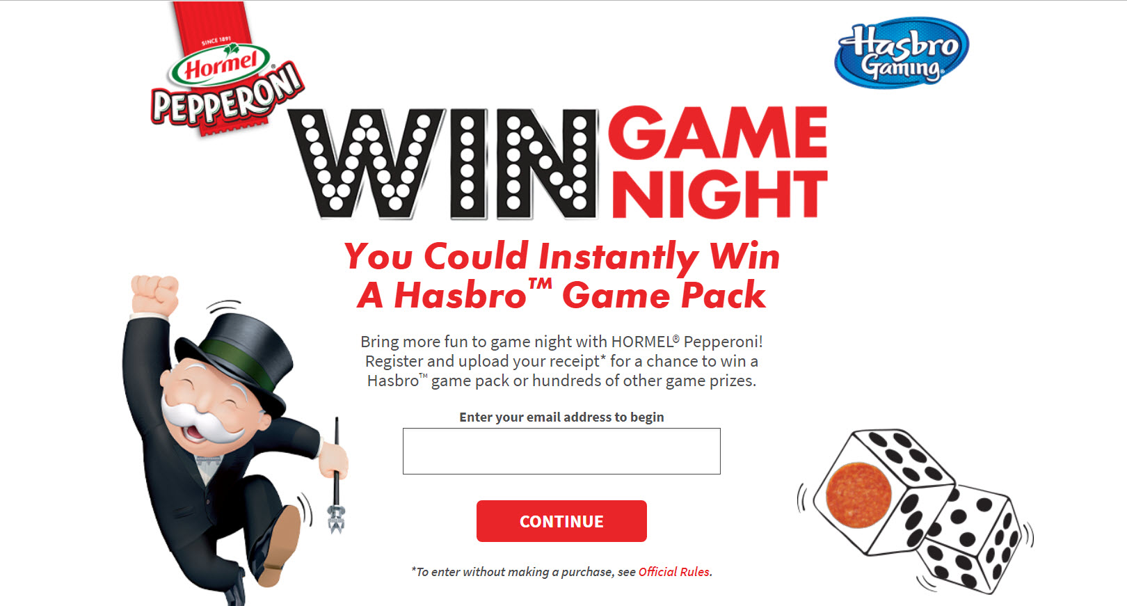 Play Hormel Pepperoni Win Game Night Instant Win Game the for a chance to win a Hasbro game pack or hundreds of other game prizes. Bring more fun to game night with HORMEL Pepperoni!